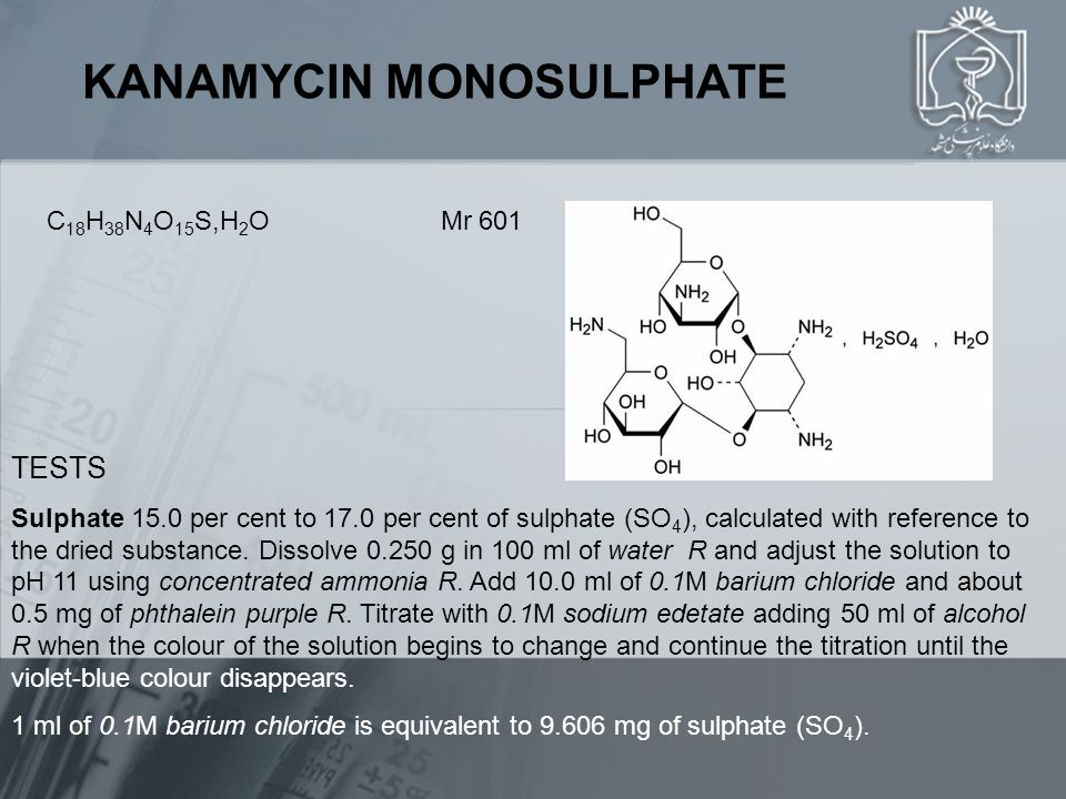 KANAMYCIN MONOSULPHATE C 18 H 38 N 4 O 15 S,H 2 O Mr 601 TESTS Sulphate 15.0 per cent to 17.0 per cent of sulphate (SO 4 ), calculated with reference to the dried substance.
