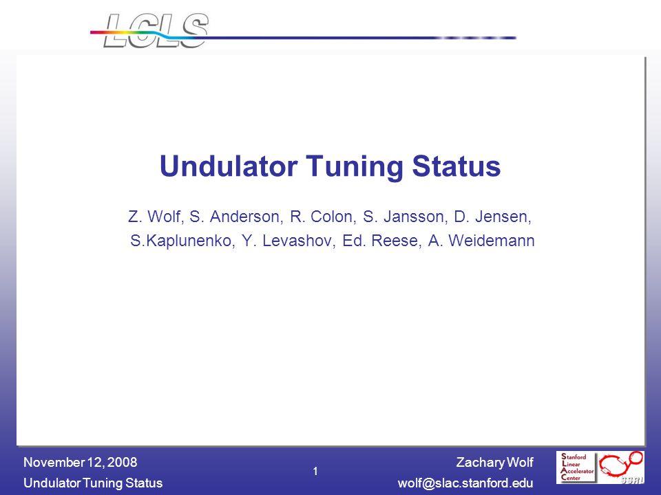 Zachary Wolf Undulator Tuning Statuswolf@slac.stanford.edu November 12, 2008 1 Undulator Tuning Status Z.