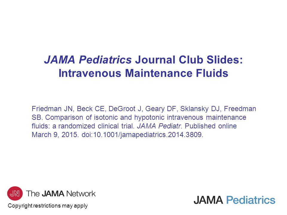 Copyright restrictions may apply JAMA Pediatrics Journal Club Slides: Intravenous Maintenance Fluids Friedman JN, Beck CE, DeGroot J, Geary DF, Sklansky DJ, Freedman SB.