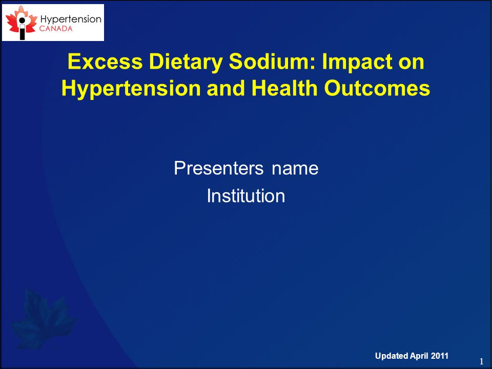 1 Excess Dietary Sodium: Impact on Hypertension and Health Outcomes Presenters name Institution Updated April 2011