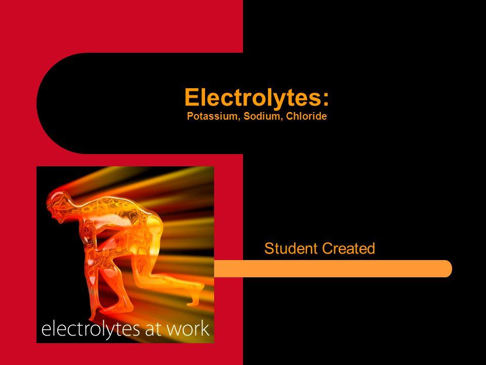 Electrolytes: Potassium, Sodium, Chloride Student Created