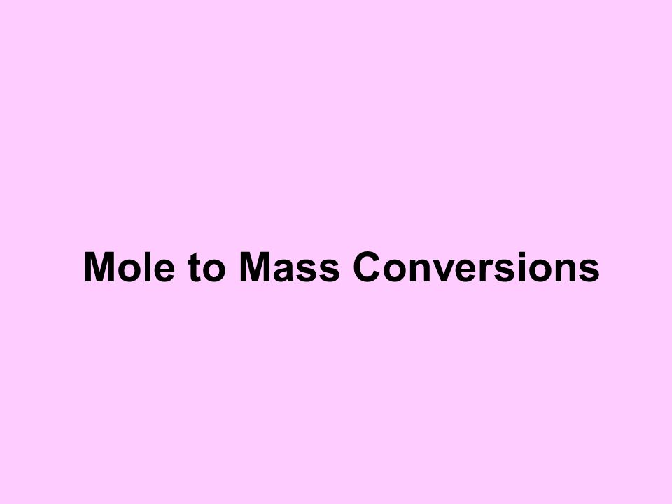 Mole to Mass Conversions