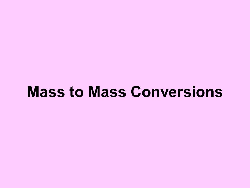 Mass to Mass Conversions