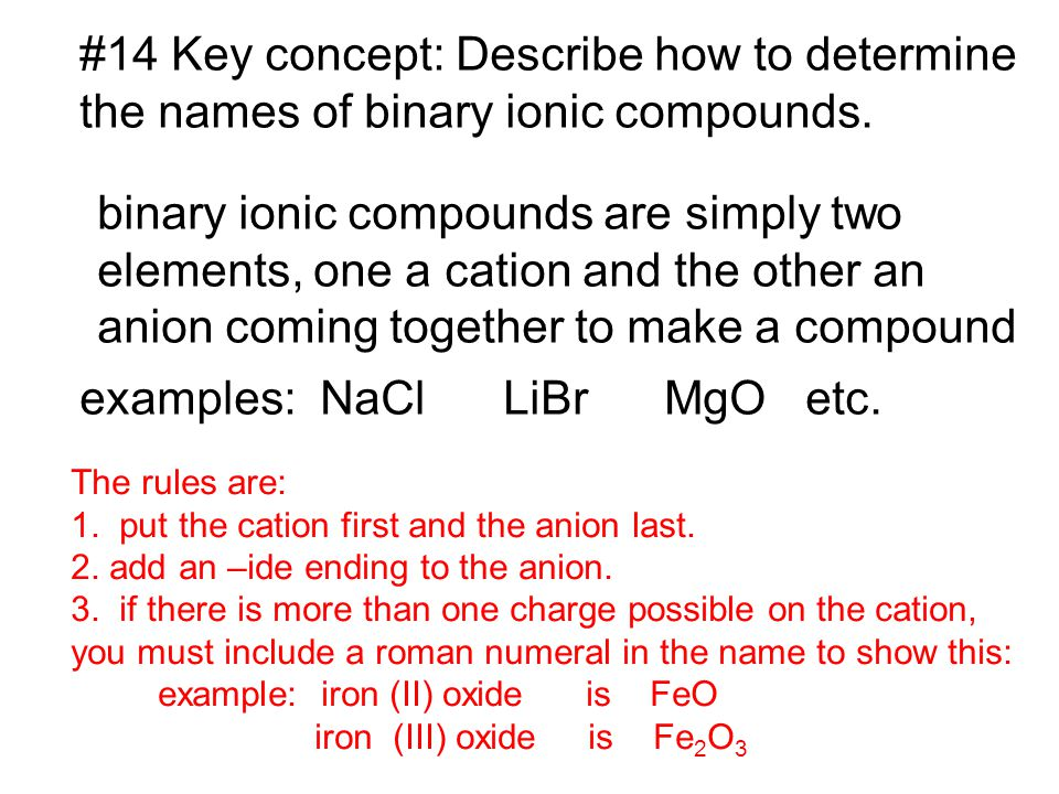 #14 Key concept: Describe how to determine the names of binary ionic compounds. binary ionic compounds are simply two elements, one a cation and the o