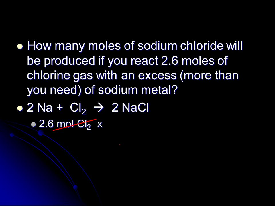 mole ratios can be used to calculate the moles of one chemical from the given amount of a different chemical mole ratios can be used to calculate the moles of one chemical from the given amount of a different chemical Example: How many moles of chlorine are needed to react with 5 moles of sodium.