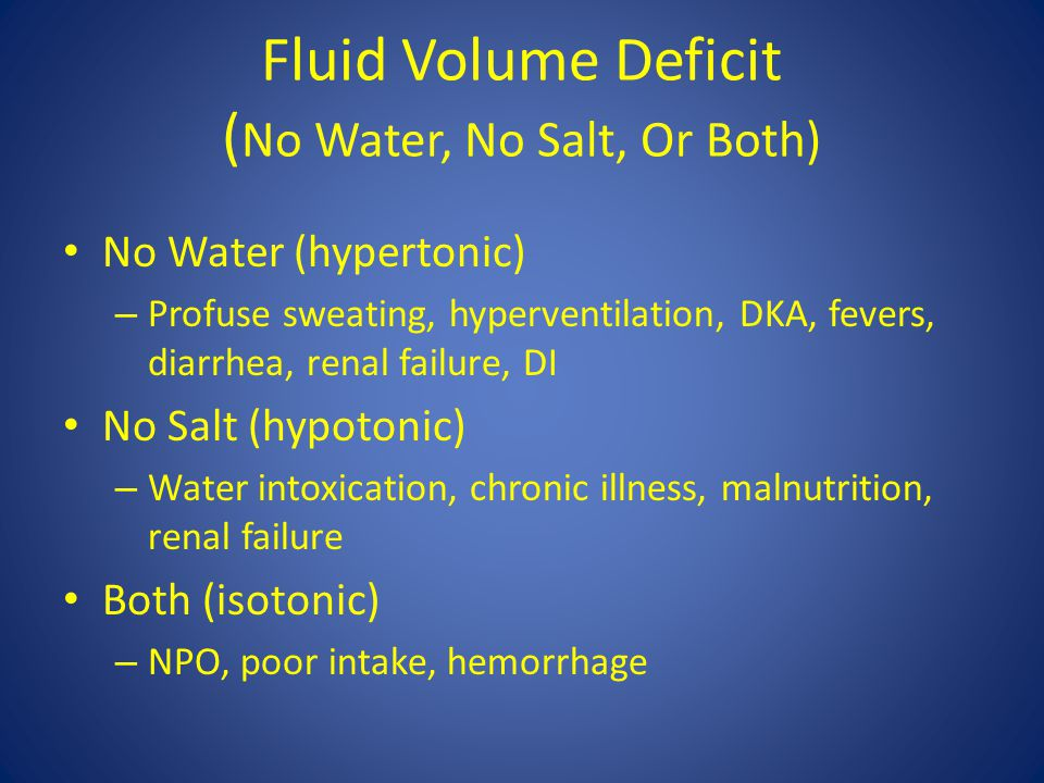 Fluid Volume Deficit Low BP, high HR Dry mouth, thirst Rapid weight loss Low urine output Confusion, lethargy SG>1.030, high Hct, high BUN, low Na, high osmo Fluids (oral if alert) NS or LR (no potassium until urine output is increased) Daily weight, strict I/Os May need antidiarrheals, antiemetics, abx, antipyretics  What can you do.