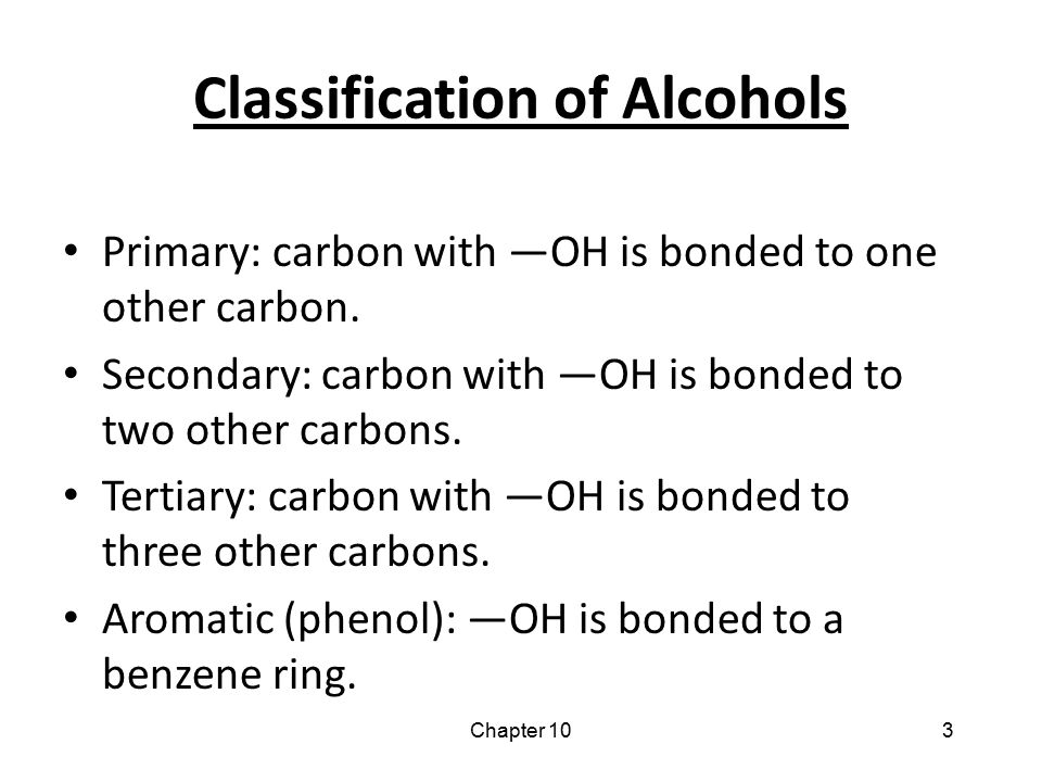 Chapter 103 Classification of Alcohols Primary: carbon with —OH is bonded to one other carbon. Secondary: carbon with —OH is bonded to two other carbo
