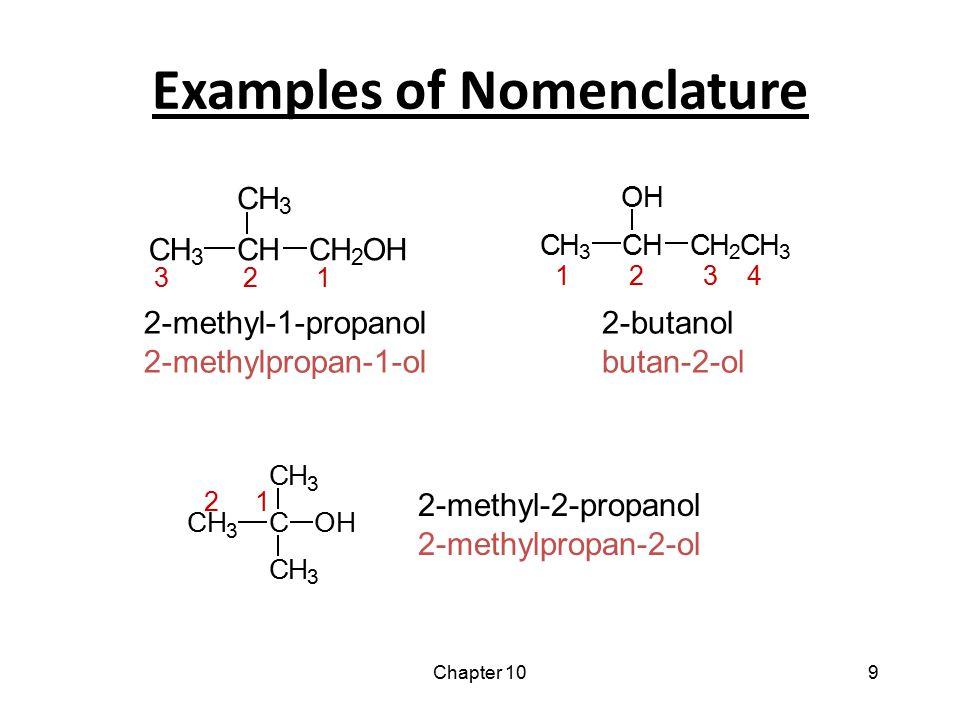 Chapter 109 Examples of Nomenclature 2-methyl-1-propanol 2-methylpropan-1-ol 2-methyl-2-propanol 2-methylpropan-2-ol 2-butanol butan-2-ol CH 3 C CH 3