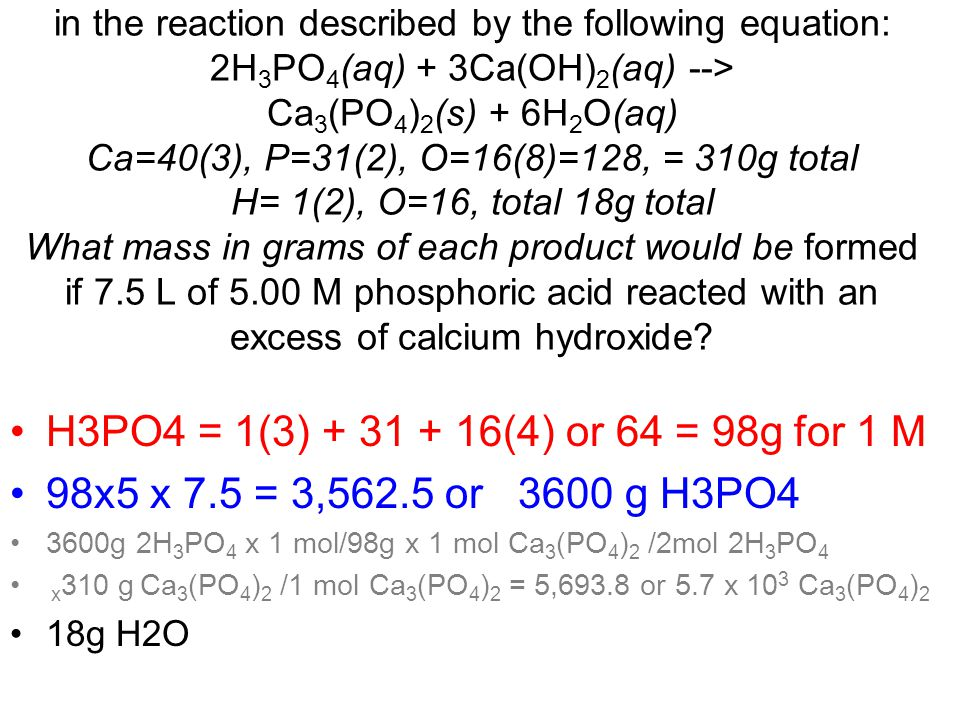 11. Calcium phosphate used in fertilizers can be made in the reaction described by the following equation: 2H 3 PO 4 (aq) + 3Ca(OH) 2 (aq) --> Ca 3 (P