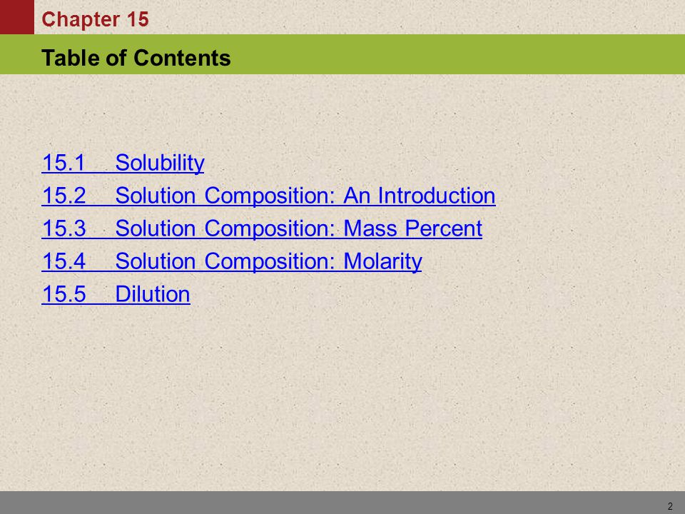 Chapter 15 Table of Contents 2 15.1 Solubility 15.2 Solution Composition: An Introduction 15.3 Solution Composition: Mass Percent 15.4 Solution Composition: Molarity 15.5 Dilution
