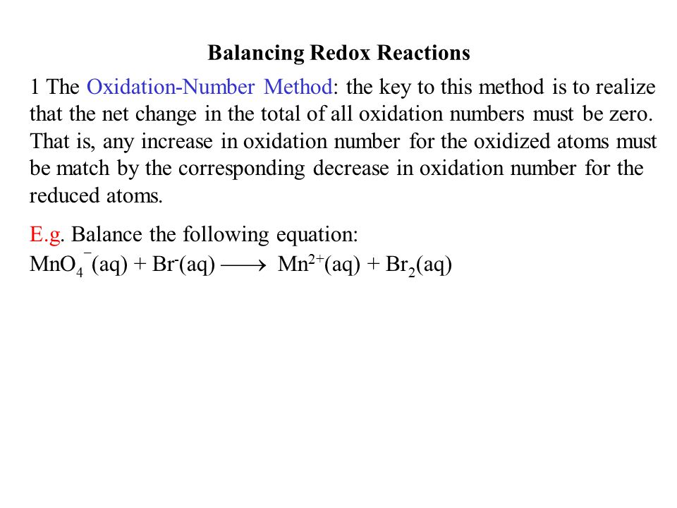 Balancing Redox Reactions 1 The Oxidation-Number Method: the key to this method is to realize that the net change in the total of all oxidation number