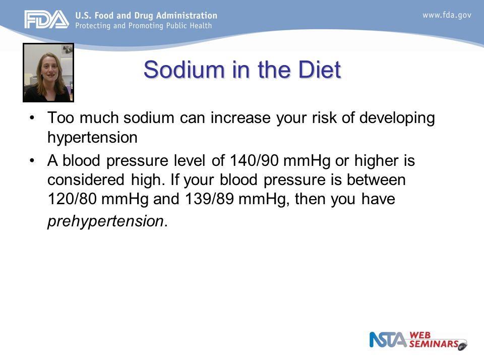 Sodium in the Diet Too much sodium can increase your risk of developing hypertension A blood pressure level of 140/90 mmHg or higher is considered high.