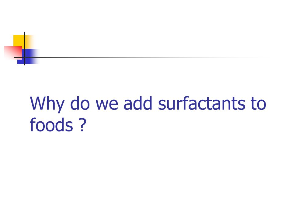 Why do we add surfactants to foods ?