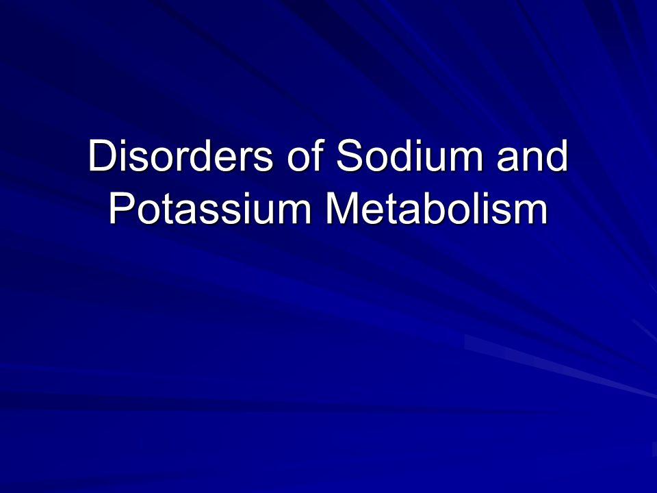 Outline 1.Review of sodium and potassium metabolism 2.