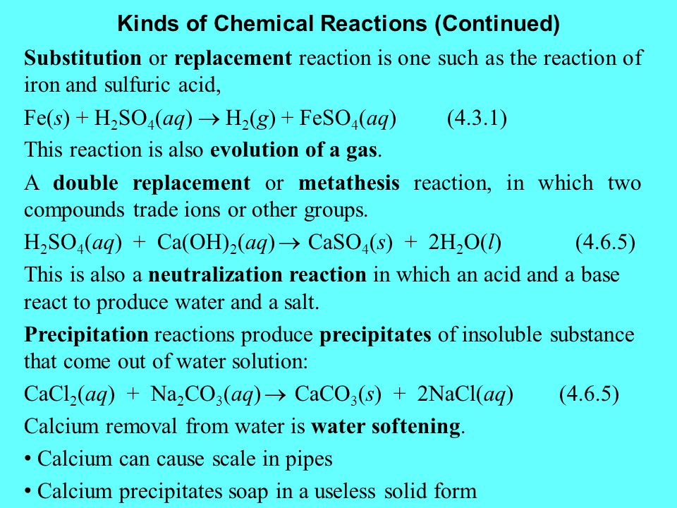 Kinds of Chemical Reactions (Continued) Substitution or replacement reaction is one such as the reaction of iron and sulfuric acid, Fe(s) + H 2 SO 4 (