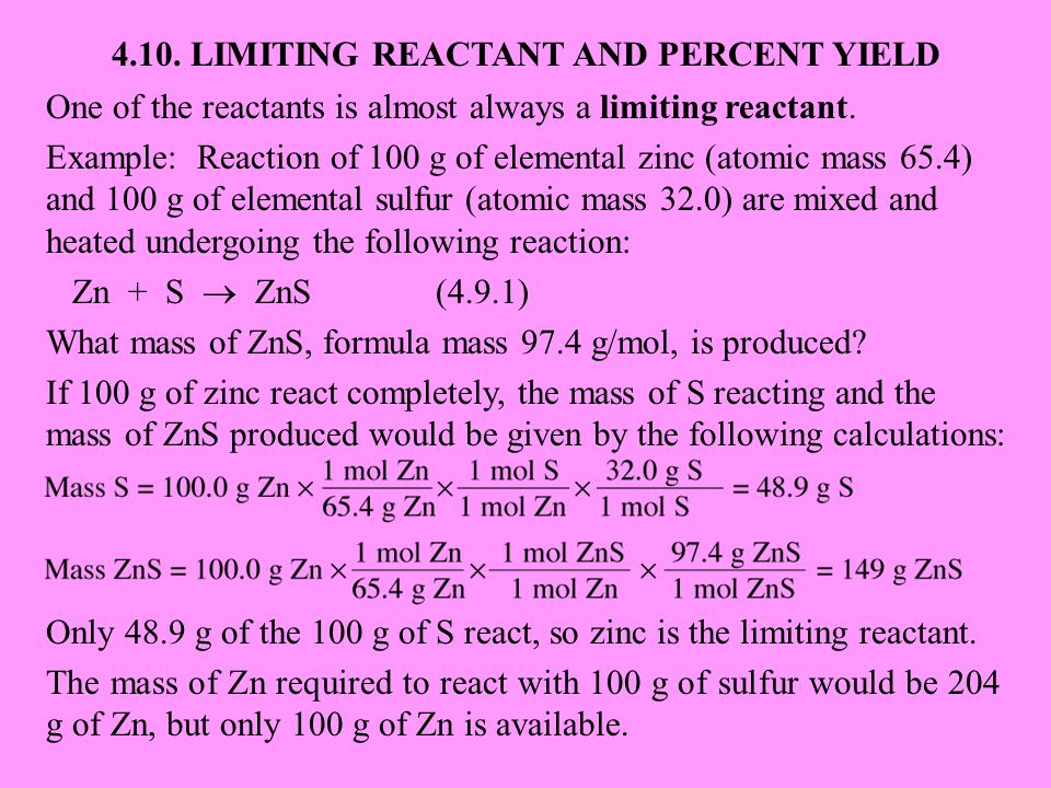 4.10. LIMITING REACTANT AND PERCENT YIELD One of the reactants is almost always a limiting reactant. Example: Reaction of 100 g of elemental zinc (ato