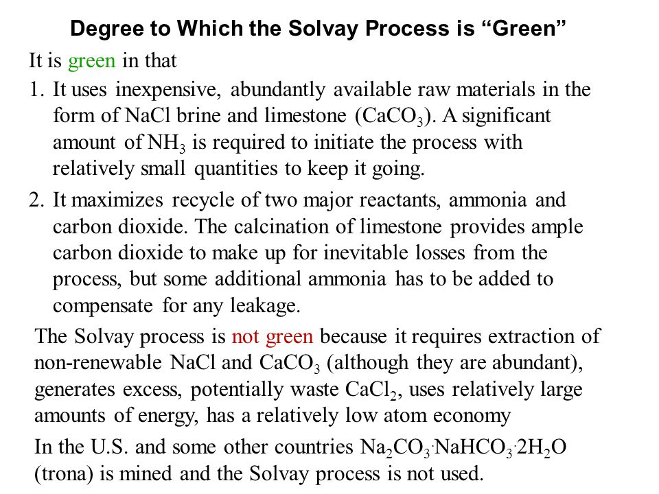 """Degree to Which the Solvay Process is """"Green"""" It is green in that 1.It uses inexpensive, abundantly available raw materials in the form of NaCl brine"""