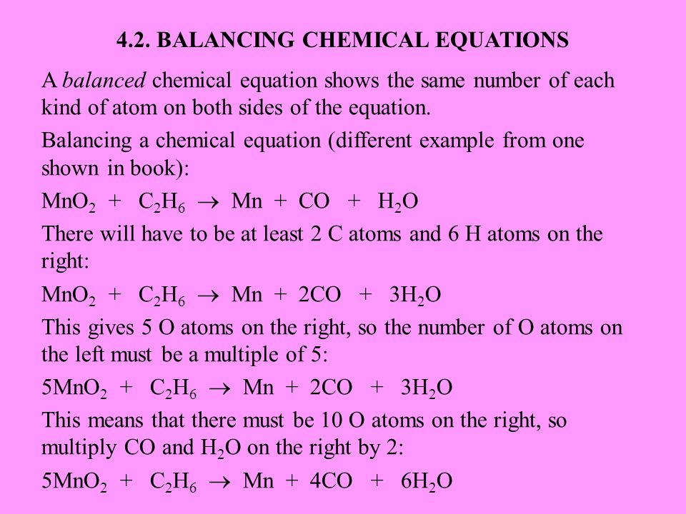 4.2. BALANCING CHEMICAL EQUATIONS A balanced chemical equation shows the same number of each kind of atom on both sides of the equation. Balancing a c