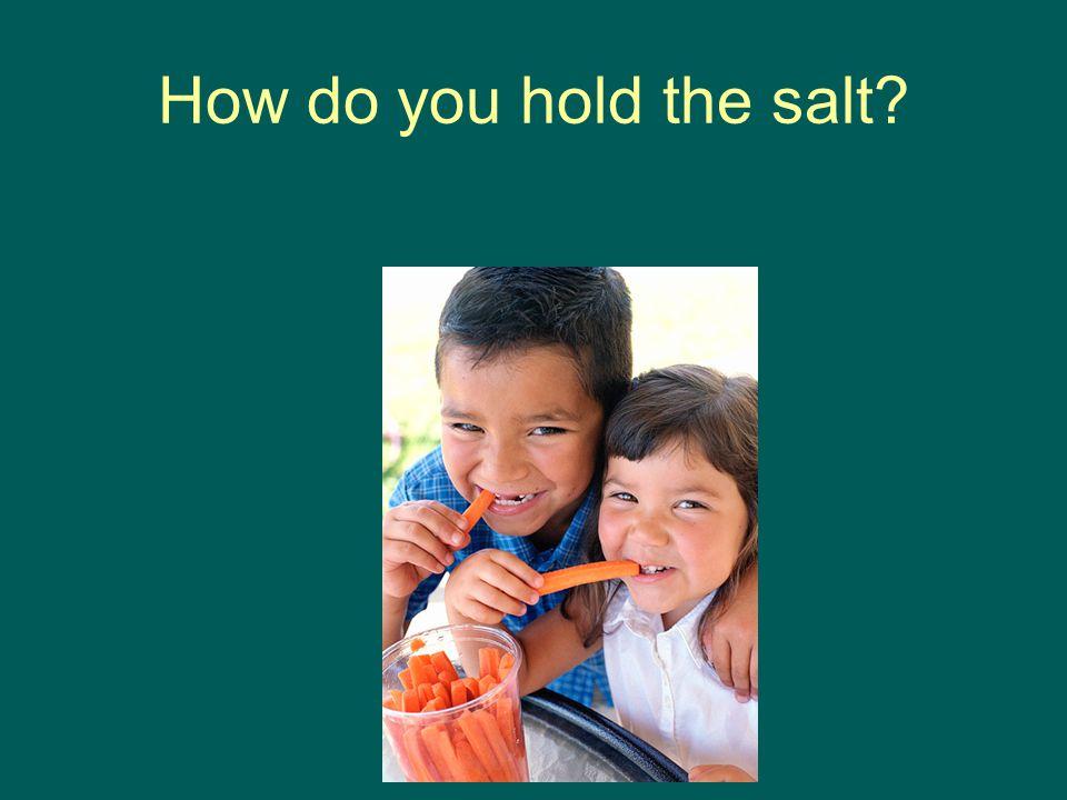 How do you hold the salt