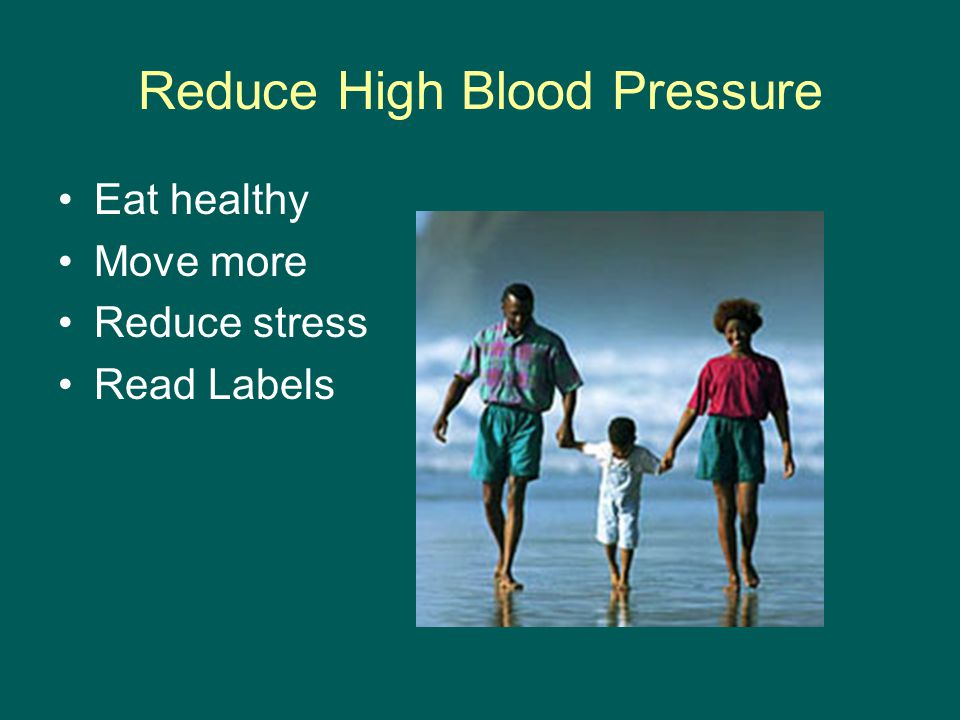Reduce High Blood Pressure Eat healthy Move more Reduce stress Read Labels