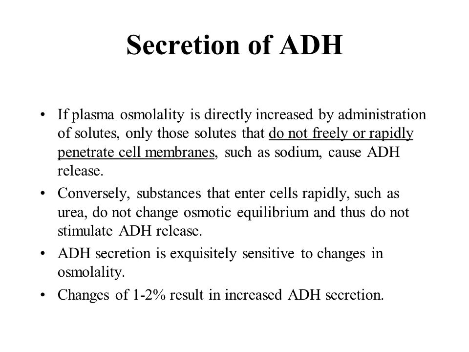 ADH is stimulated by a decrease in blood volume, cardiac output, or blood pressure.