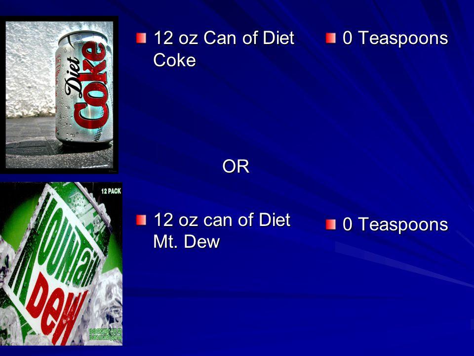 12 oz Can of Diet Coke OR 12 oz can of Diet Mt. Dew 0 Teaspoons 0 Teaspoons