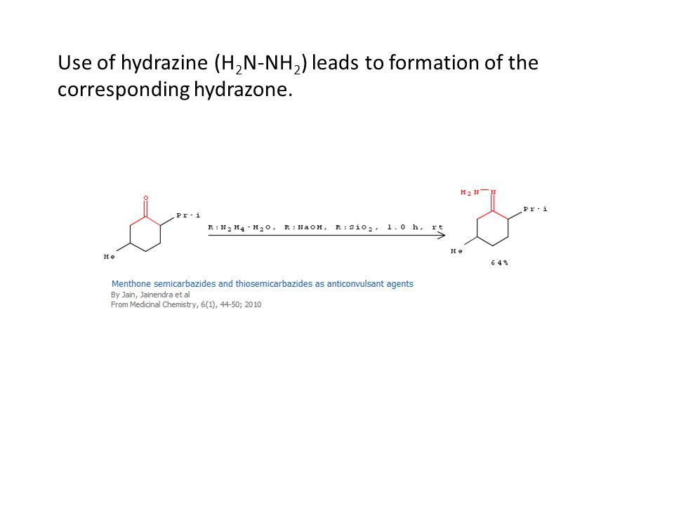 Use of hydrazine (H 2 N-NH 2 ) leads to formation of the corresponding hydrazone.