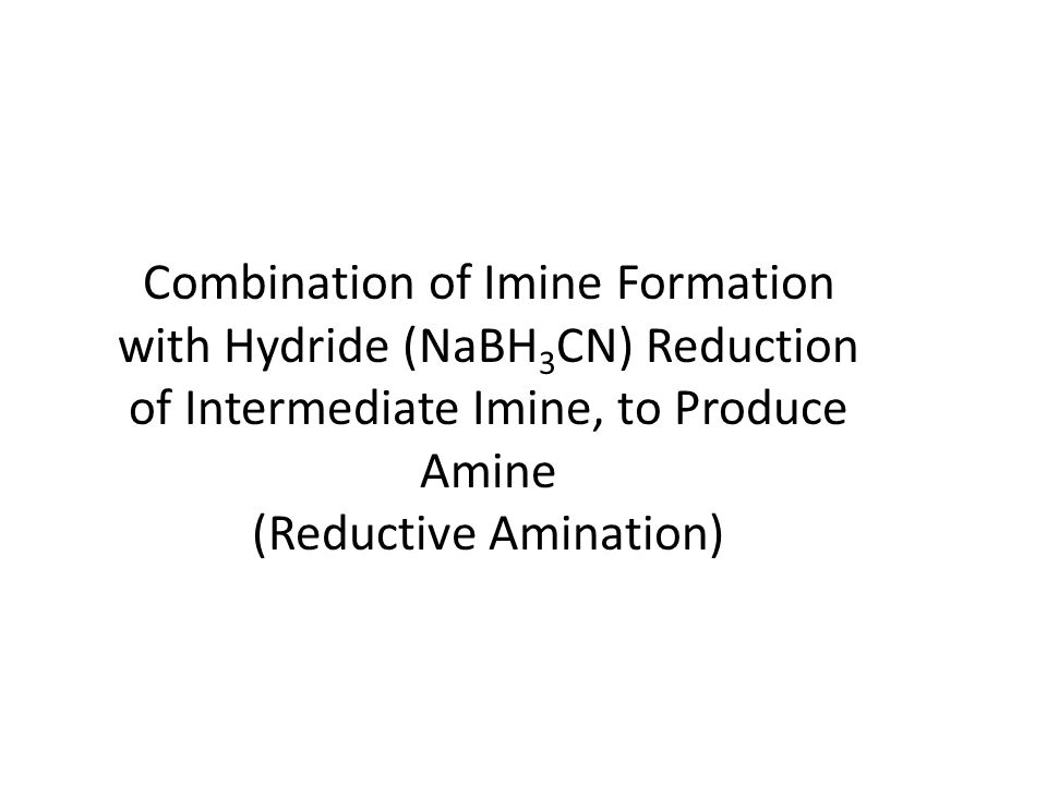 Combination of Imine Formation with Hydride (NaBH 3 CN) Reduction of Intermediate Imine, to Produce Amine (Reductive Amination)
