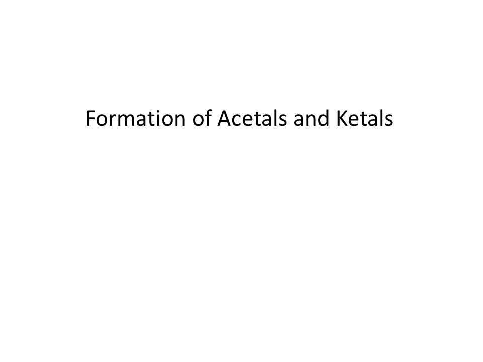 Formation of Acetals and Ketals
