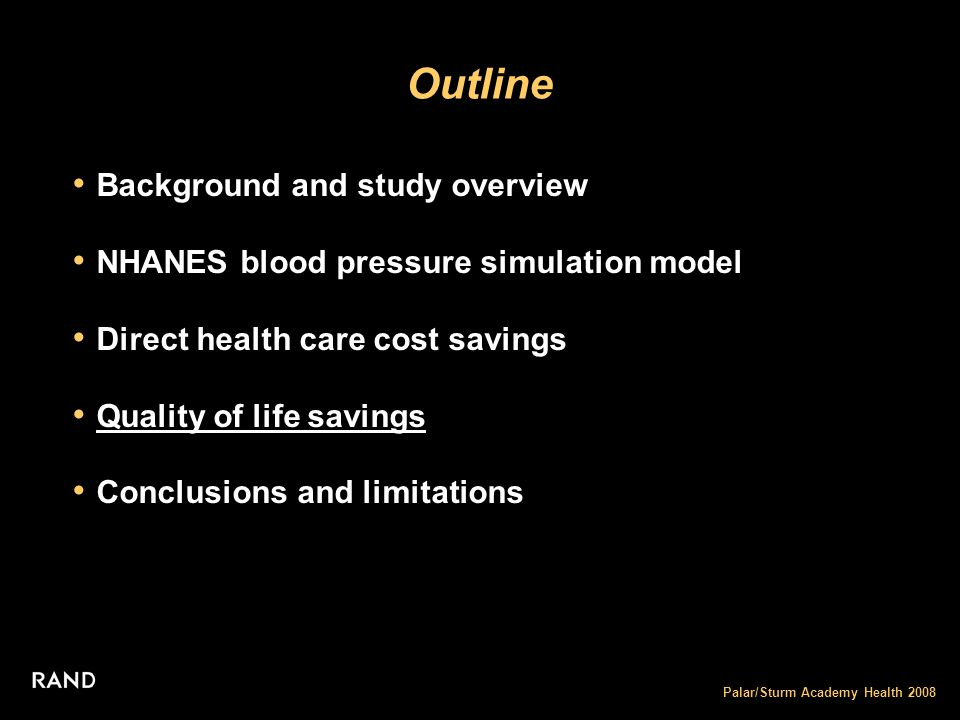 Palar/Sturm Academy Health 2008 Outline Background and study overview NHANES blood pressure simulation model Direct health care cost savings Quality of life savings Conclusions and limitations