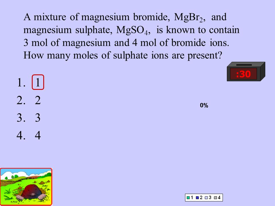 A mixture of magnesium bromide, MgBr 2, and magnesium sulphate, MgSO 4, is known to contain 3 mol of magnesium and 4 mol of bromide ions.