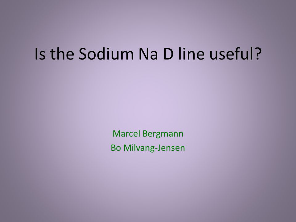 Is the Sodium Na D line useful? Marcel Bergmann Bo Milvang-Jensen