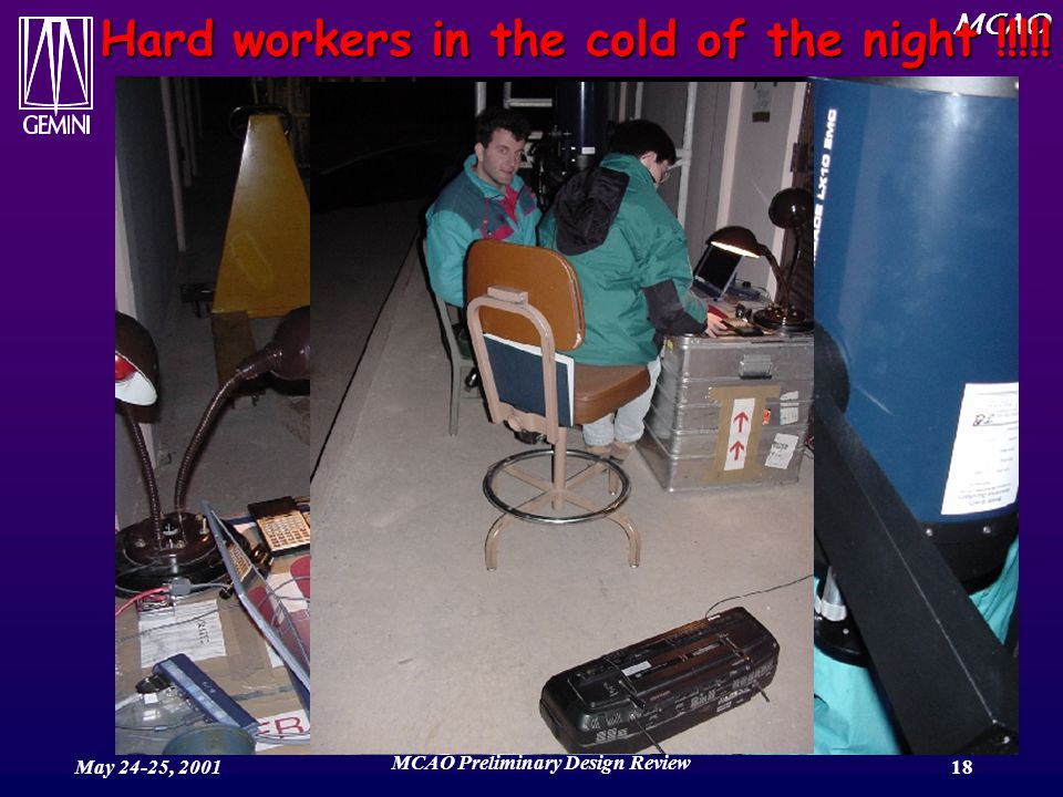 MCAO May 24-25, 2001 MCAO Preliminary Design Review 18 Hard workers in the cold of the night !!!!!