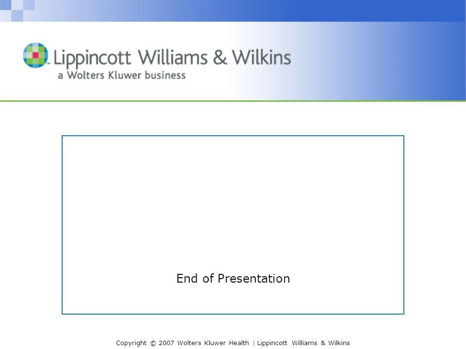 Copyright © 2007 Wolters Kluwer Health | Lippincott Williams & Wilkins End of Presentation