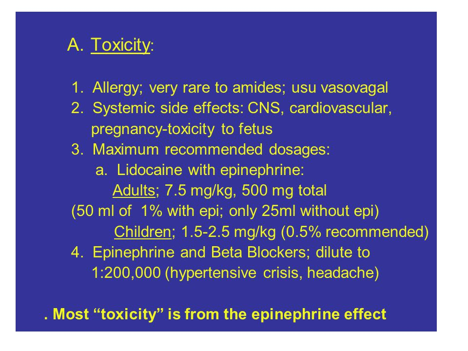 A.Toxicity : 1. Allergy; very rare to amides; usu vasovagal 2.