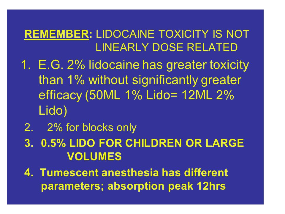 REMEMBER: LIDOCAINE TOXICITY IS NOT LINEARLY DOSE RELATED 1.