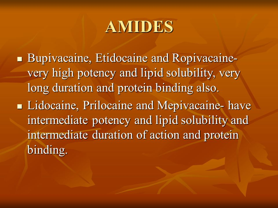 AMIDES Bupivacaine, Etidocaine and Ropivacaine- very high potency and lipid solubility, very long duration and protein binding also. Bupivacaine, Etid