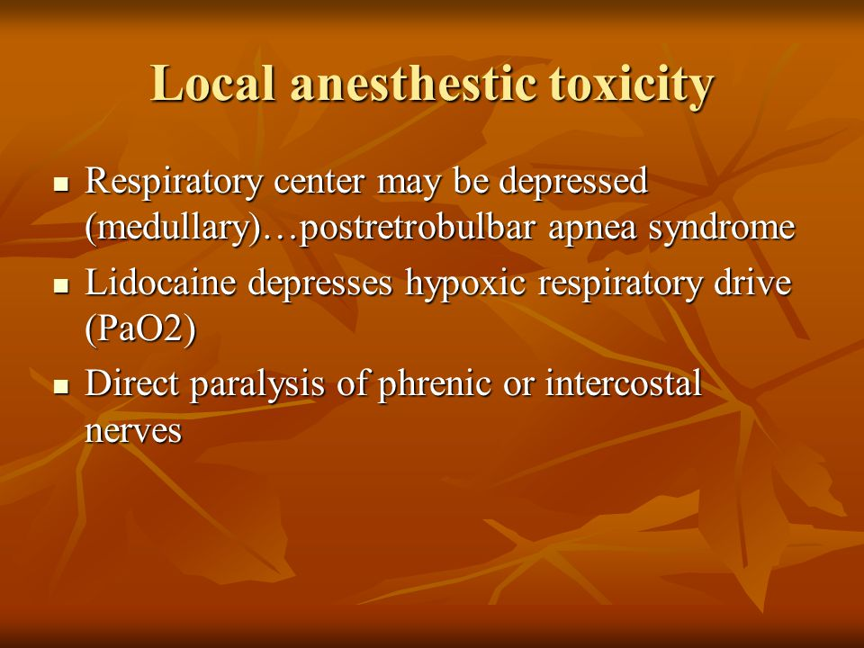 Local anesthestic toxicity Respiratory center may be depressed (medullary)…postretrobulbar apnea syndrome Respiratory center may be depressed (medulla
