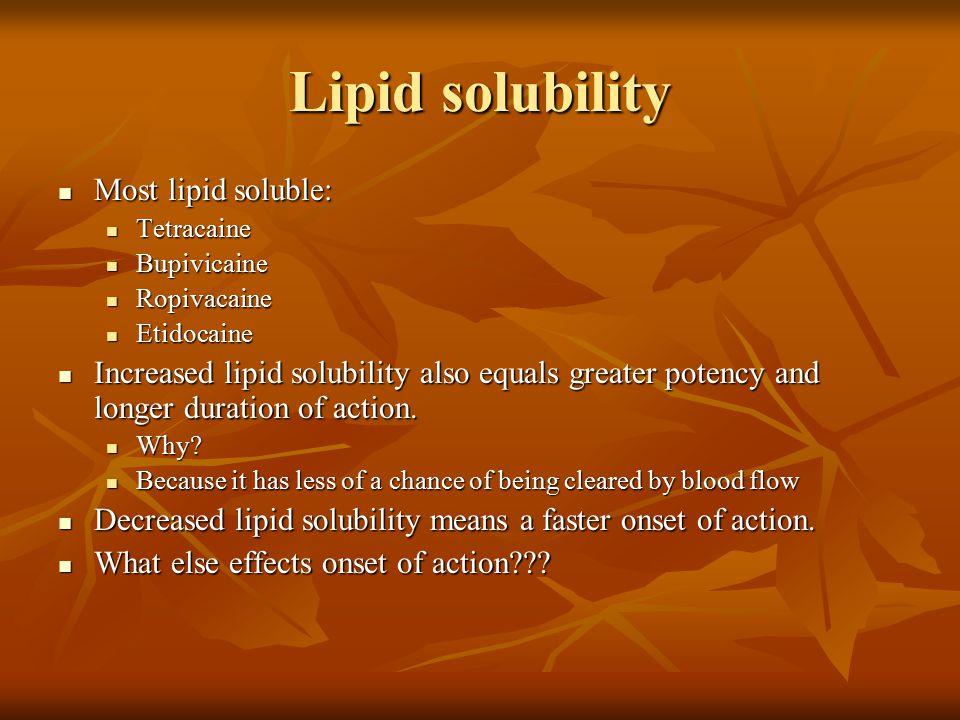Lipid solubility Most lipid soluble: Most lipid soluble: Tetracaine Tetracaine Bupivicaine Bupivicaine Ropivacaine Ropivacaine Etidocaine Etidocaine I