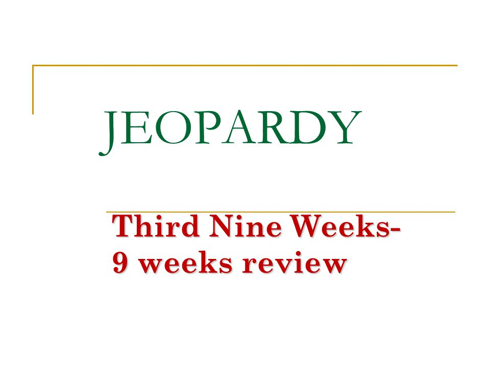 JEOPARDY Third Nine Weeks- 9 weeks review