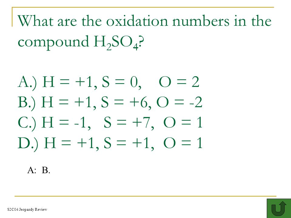 What are the oxidation numbers in the compound H 2 SO 4 .