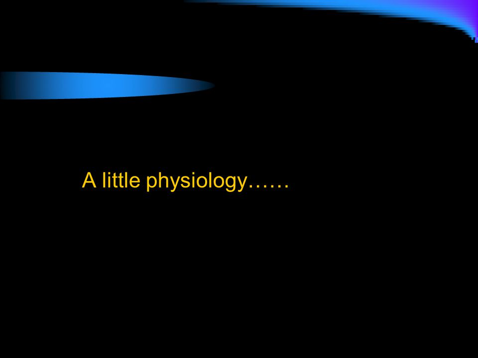 A little physiology……