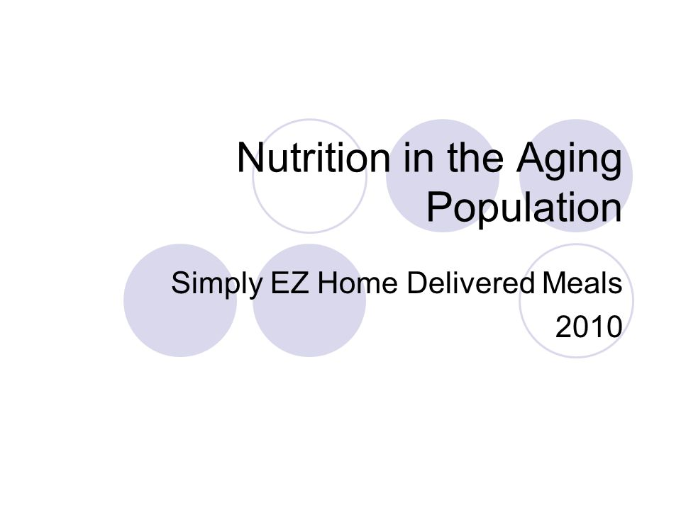 Nutrition in the Aging Population Simply EZ Home Delivered Meals 2010