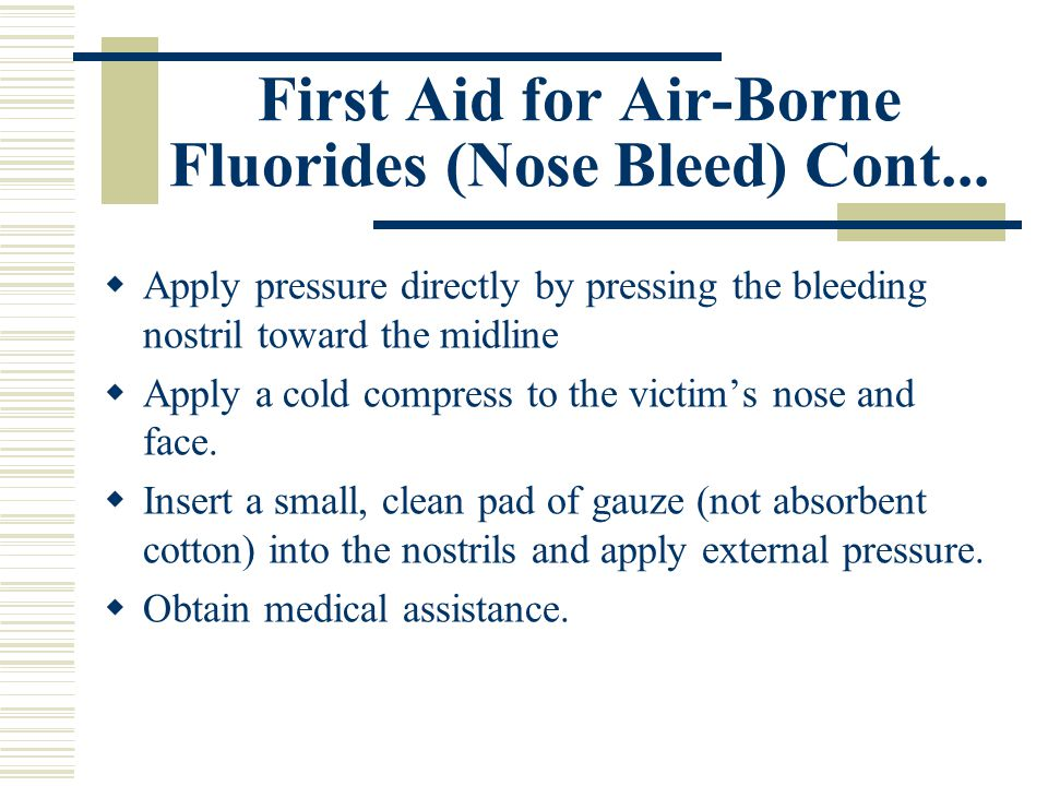 First Aid for Air-Borne Fluorides (Nose Bleed) Cont...