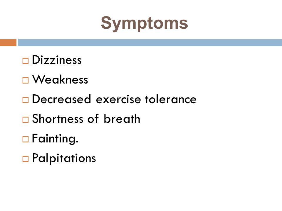 Symptoms  Dizziness  Weakness  Decreased exercise tolerance  Shortness of breath  Fainting.