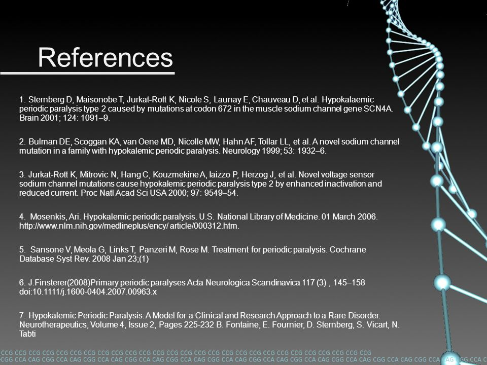 References 1. Sternberg D, Maisonobe T, Jurkat-Rott K, Nicole S, Launay E, Chauveau D, et al. Hypokalaemic periodic paralysis type 2 caused by mutatio