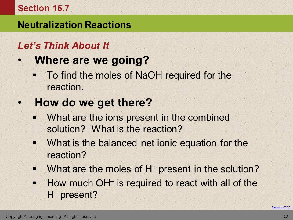 Section 15.7 Neutralization Reactions Return to TOC Copyright © Cengage Learning. All rights reserved 42 Where are we going?  To find the moles of Na