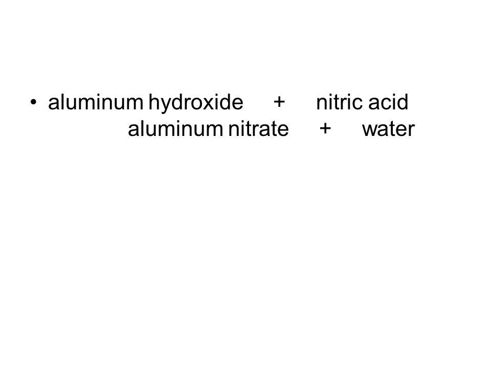 aluminum hydroxide + nitric acid aluminum nitrate + water