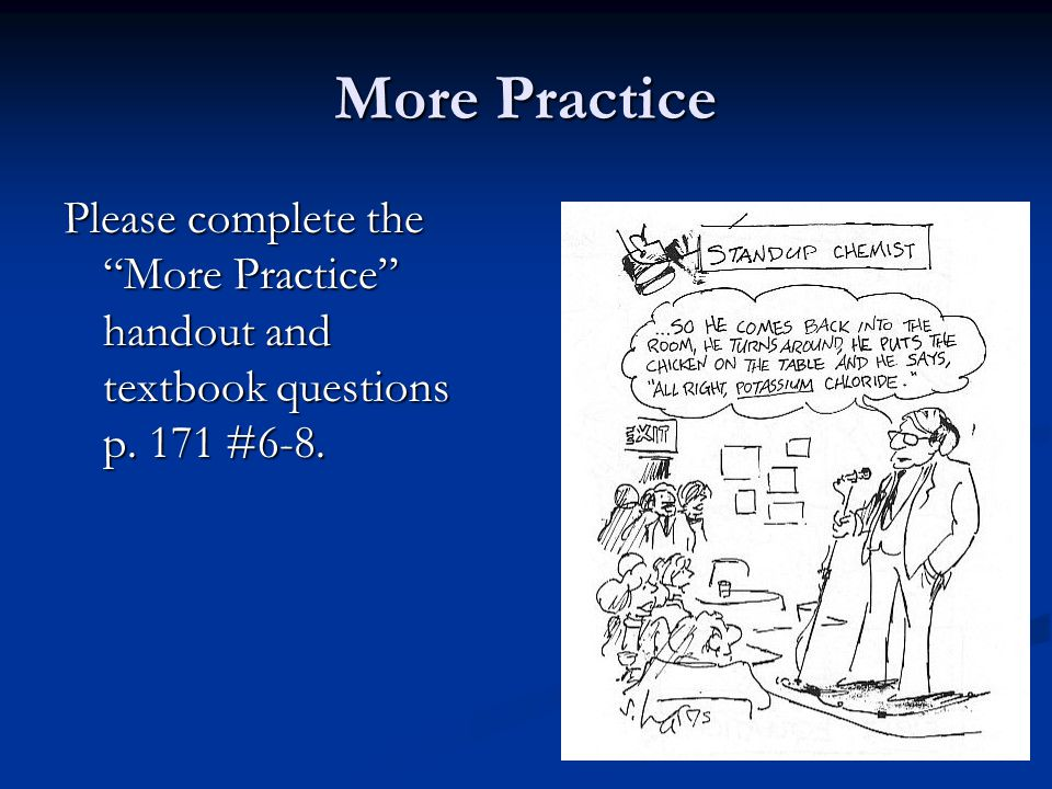 More Practice Please complete the More Practice handout and textbook questions p. 171 #6-8.