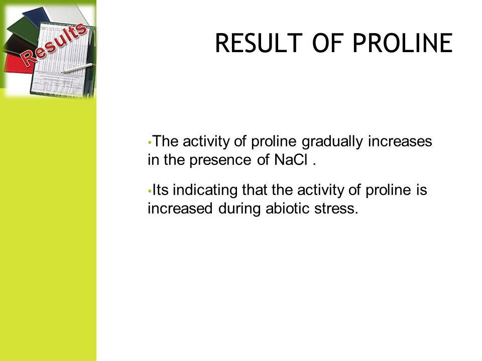 RESULT OF PROLINE The activity of proline gradually increases in the presence of NaCl.